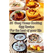 50 Easy Home Cooking Egg Recipes: For the best of your life (English Edition)