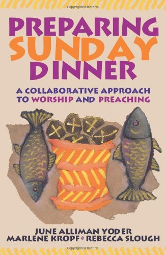 Preparing Sunday Dinner A Collaborative Approach To Worship And Preaching