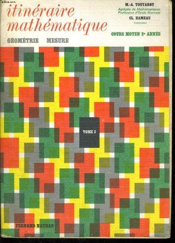 Itineraire mathematique. cours moyen 2e annee. geometrie, mesure. tome 2.