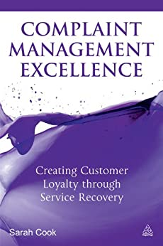 Complaint Management Excellence: Creating Customer Loyalty through Service Recovery par [Cook, Sarah]