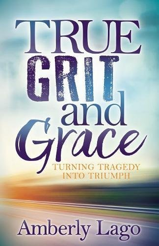 Free download pdf true grit and grace turning tragedy into free download pdf true grit and grace turning tragedy into triumph full download ebook by amberly lago library online4454 fandeluxe Gallery