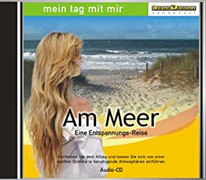 CD Am Meer - Eine Entspannungs-Reise / Wellness, Ruhe, Meditation / Geräusche-Atmosphäre mit Musik und Sprecher