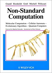Non-Standard Computation: Monecular Computation - Cellular Automata - Evolutionary Algorithms - Quantum Computers: Molecular Computation-cellular Automata Evolutionary Algorithms-quantum Computers