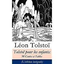 Tolstoï pour les enfants: 98 Contes et Fables (L'édition intégrale) (French Edition)