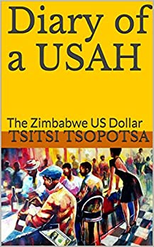 Diary of a USAH: The Zimbabwe US Dollar by [Tsopotsa, Tsitsi]