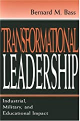Transformational Leadership: Industrial, Military, and Educational Impact Paperback