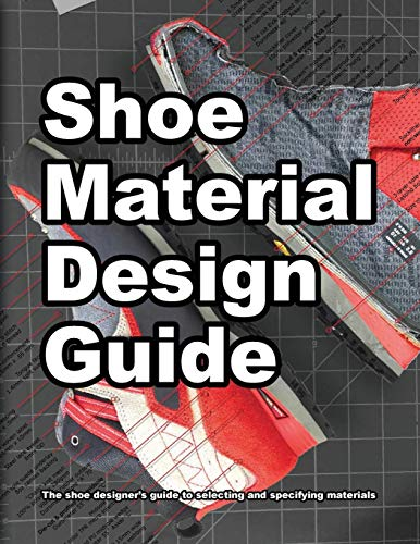 Shoe Material Design Guide: The shoe designers complete guide to selecting and specifying footwear materials (How shoes are Made, Band 2)