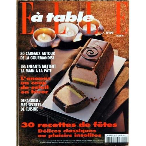 ELLE A TABLE [No 29] du 31/12/2099 - LA GOURMANDISE - LES ENFANTS METTENT LA MAIN A LA PATE - L'ANANAS - DEPARDIEU - CUISINE - RECETTES DE FETES.