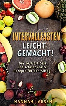 Intervallfasten: Intervallfasten 16:8 / 5:2 - Fasten und Diät machen, um gesund und schnell schlank zu werden - ⌚BONUS: Super leckere Rezepte zum Selbermachen! ⌚: ✔ Intermittierendes Kurzzeitfasten ✔