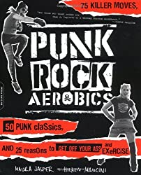Punk Rock Aerobics: 75 Killer Moves, 50 Punk Classics, And 25 Reasons To Get Off Your Ass And Exercise by Maura Jasper (2004-01-08)