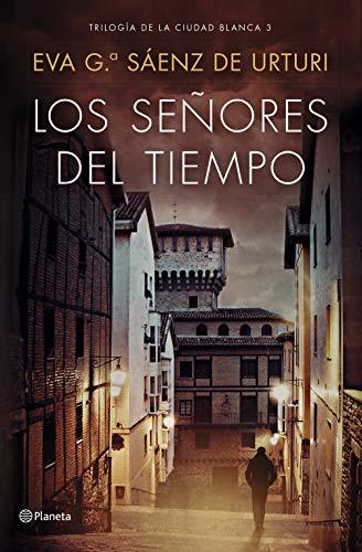 Los señores del tiempo: Trilogía de la ciudad blanca por Eva García Sáenz de Urturi
