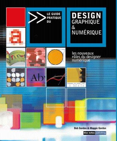 Le Guide pratique du design graphique et numérique par Bob Gordon
