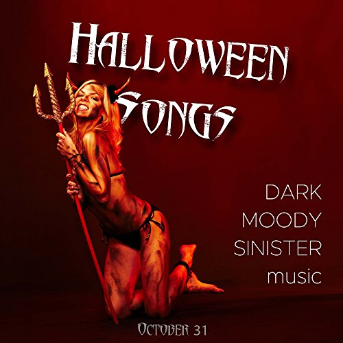 Halloween Songs: Dark, Moody and Sinister Songs for the Night of October 31 (Dj Halloween Trance)