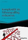 Komplexität im Führungsalltag reduzieren - inkl. Arbeitshilfen online: Der Weg zur Leichtigkeit in der Arbeit (Haufe Fachbuch)