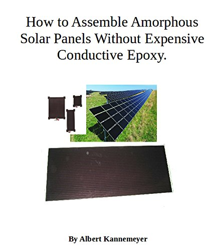 How to Assemble Amorphous Solar Panels Without Expensive Conductive Epoxy. (English Edition) -