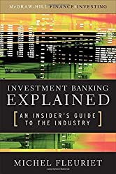 Investment Banking Explained: An Insider's Guide to the Industry by Michel Fleuriet (2008-07-17)