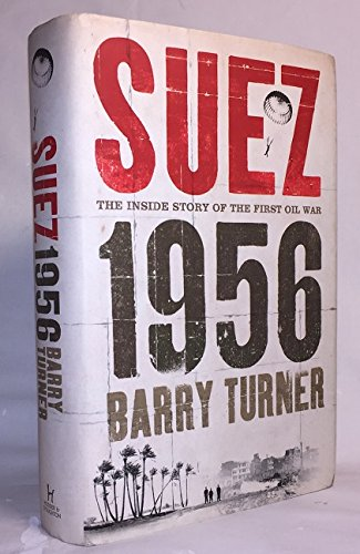 By Barry Turner Suez 1956: The Inside Story of the First Oil War
