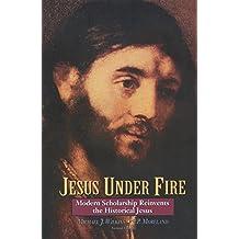 Jesus Under Fire: Modern Scholarship Reinvents the Historical Jesus (English Edition)