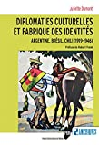 Diplomaties culturelles et fabrique des identités: Argentine, Brésil, Chili (1919-1946)
