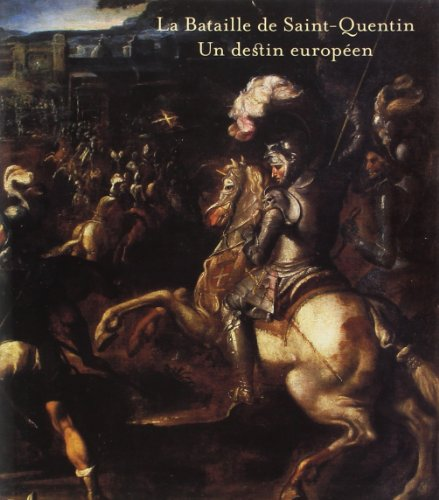 La Bataille de Saint-Quentin - un Destin Europeen par Collectif