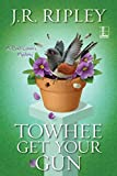 Towhee Get Your Gun by J.R. Ripley front cover
