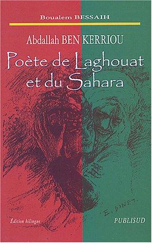 Abdallah Ben Kerriou : Poète de Laghouat et du Sahara, édition bilingue par Boualem Bessaih