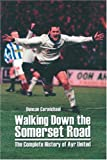 Walking Down the Somerset Road: The Complete History of Ayr United
