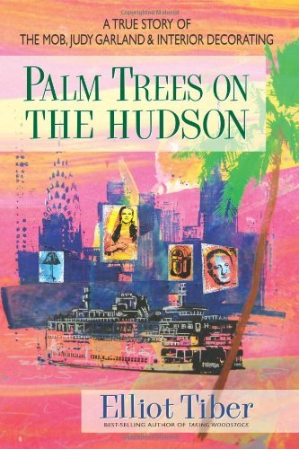 Palm Trees On The Hudson: A True Story of the Mob, Judy Garland & Interior Decorating by Elliot Tiber (31-Mar-2011) Hardcover