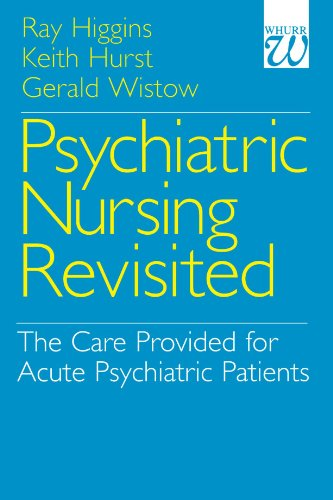 Psychiatric Nursing Revisited: The Care Provided for Acute Psychiatric Patients: The Mental Health Nursing Care Provided for Acute Psychiatric Patients