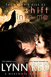 Shift Into Me (Alpha Werewolf Shifter Romance) (The Alpha's Kiss Book 2) (English Edition)