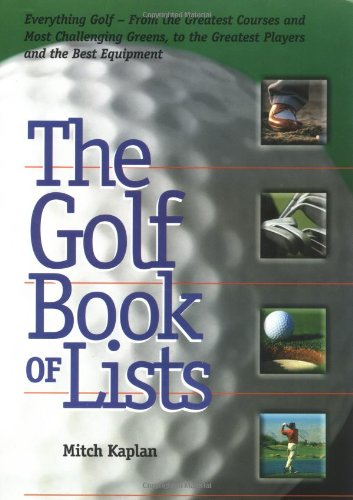 The Golf Book of Lists: Everything Golf - from the Greatest Courses and Most Challenging Greens, to the Greatest Players and the Best Equipment por Mitch Kaplan