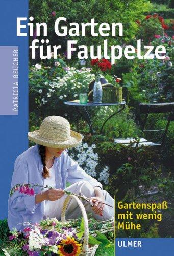Ein Garten für Faulpelze: Gartenspaß mit wenig Mühe. Übersetzt v. Schoelzel, Christiane