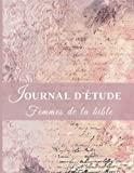 Journal d'étude Femmes de la bible: Un regard sur les femmes d'hier, pour des révélations aujourd'hui