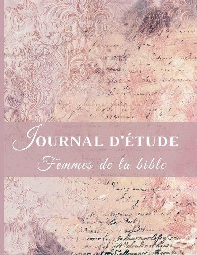 Journal d'étude Femmes de la bible: Un regard sur les femmes d'hier, pour des révélations aujourd'hui par Gina Oum