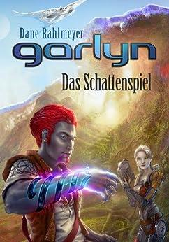 Garlyn: Das Schattenspiel (Schattenraum-Trilogie 1) von [Rahlmeyer, Dane]