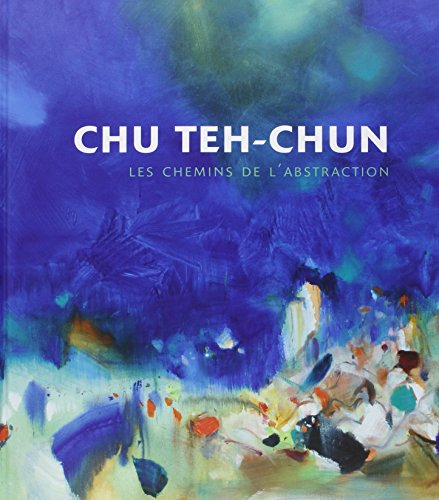 Chu Teh-Chun : Les chemins de l'abstraction