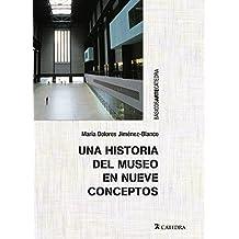 Una historia del museo en nueve conceptos (Básicos Arte Cátedra)