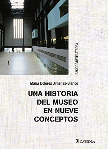 Una historia del museo en nueve conceptos (Básicos Arte Cátedra) por María Dolores Jiménez-Blanco