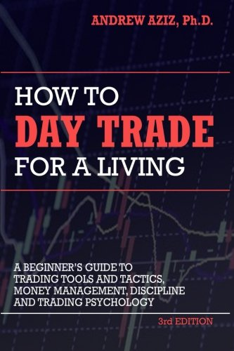 how-to-day-trade-for-a-living-a-beginners-guide-to-trading-tools-and-tactics-money-management-discip