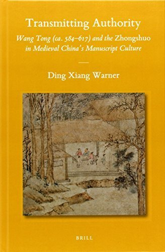Transmitting Authority: Wang Tong (CA. 584-617) and the Zhongshuo in Medieval China's Manuscript Culture (Sinica Leidensia) by Ding Xiang Warner (2014-05-15)