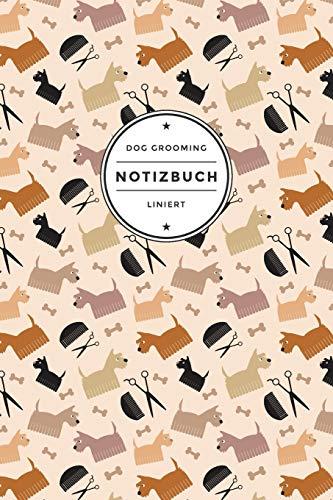 Dog Grooming Notizbuch Liniert: Geschenkidee für Hundefriseure und Hundepfleger   120 Seiten   Soft Cover mit Glanz-Finish