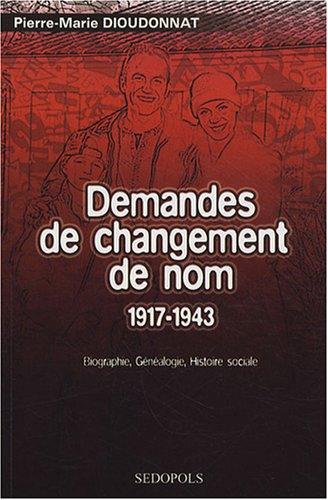 Demandes de changement de nom 1917-1943 : Essai de répertoire analytique : biographie, généalogie, histoire sociale par Pierre-Marie Dioudonnat