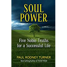 SOUL POWER: Five Noble Truths for a Successful Life (English Edition)