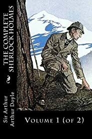 The Complete Sherlock Holmes: Volume 1 (of 2)
