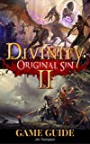 Divinity: Original Sin 2 Guide Book: Strategy guide packed with information about walkthroughs, quests, skills and abilities and much more! (English Edition)