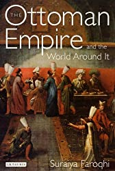 The Ottoman Empire and the World Around it (Library of Ottoman Studies) by Suraiya Faroqhi (2005-12-20)