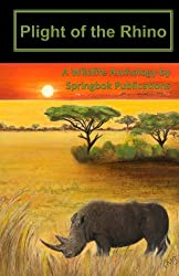 Plight of the Rhino: A Wildlife Anthology by Springbok Publications: Volume 1 (Springbok Publications Wildlife Anthology)