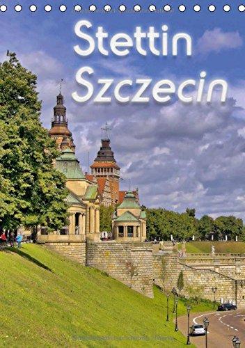 Stettin Szczecin (Tischkalender 2017 DIN A5 hoch): Höhepunkte einer Entdeckungswanderung durch...