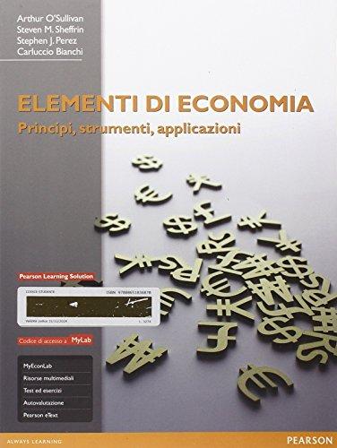 Elementi di economia. Principi, strumenti e applicazioni. Ediz. mylab. Con e-book. Con espansione online