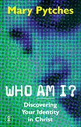 Who am I?: Discovering Your Identity in Christ (Hodder Christian books)